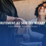 Le recrutement au sein des Rotary clubs – Interview de Béatrice Rollet